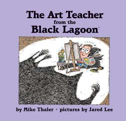 The Art Teacher from the Black Lagoon By Thaler, Mike